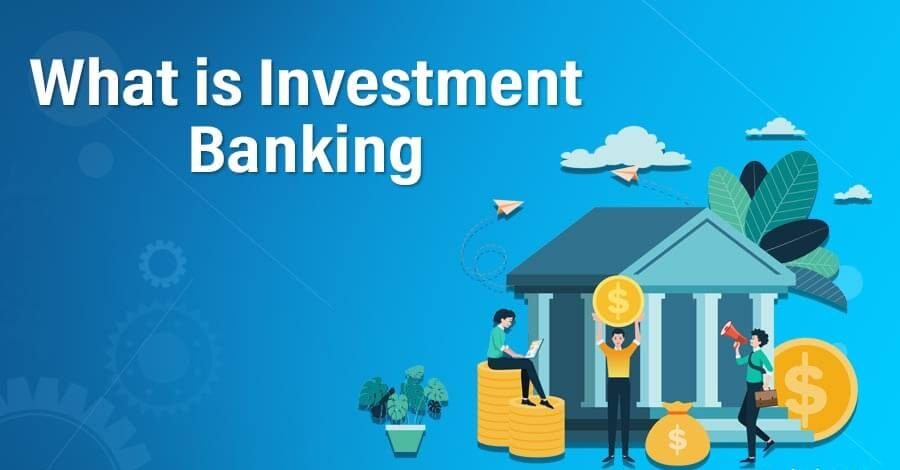 Investment Banking – Meaning, Purpose, How It Works?